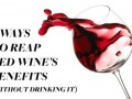 4 Ways To Reap Red Wine's Benefits — Without Drinking It